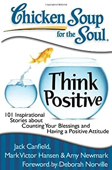 Chicken Soup for the Soul: Think Positive and Count Your Blessings 1935096567 Book Cover