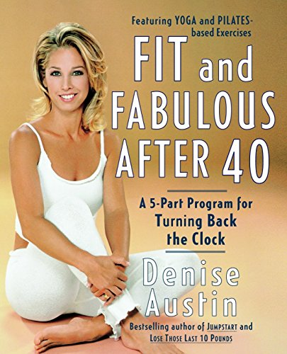 Fit and Fabulous After 40: A 5-Part Program for Turning Back the Clock (Best Diet For Middle Aged Man)