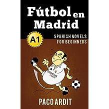 Spanish Novels: Fútbol en Madrid (Short Stories for Beginners A1) (Spanish Edition)