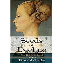 The House of Medici: Seeds of Decline: A Novel