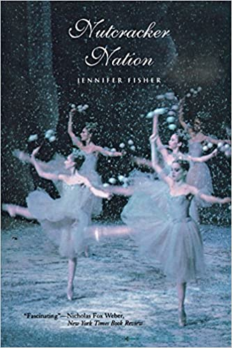 Nutcracker Nation How An Old World Ballet Became A Christmas Tradition In The New World Fisher Jennifer 9780300105995 Amazon Com Books