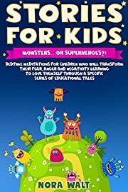Stories for Kids:Monsters...or Superheroes?!: Bedtime Meditations for Children Who Will Transform Their Fear, Anger, and Negativity by Learning to Love Them Self Through A Specific Series of Education