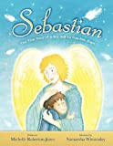 Sebastian - the True Story of a Boy and His Angel, Michelle Roberton-Jones, 0956158501