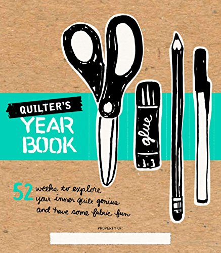 (Quilter's Yearbook: 52 Weeks to Explore Your Inner Quilt Genius and Have Some Fabric Fun)