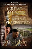 img - for The Great Thirst Part Four: Persecuted: A Serial Archaeological Mystery: Volume 4 by Mary C. Findley (2015-08-27) book / textbook / text book