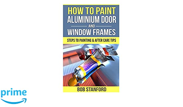 How To Paint Aluminium Door And Window Frames: Steps To