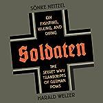 Soldaten: On Fighting, Killing, and Dying | Sonke Neitzel,Harald Welzer,Jefferson Chase (translator)