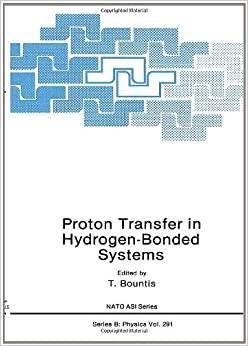 Book Proton Transfer in Hydrogen-Bonded Systems: Proceedings of a NATO ARW Held in Crete, Greece, May 21-25, 1991 (NATO Science Series B: Physics)