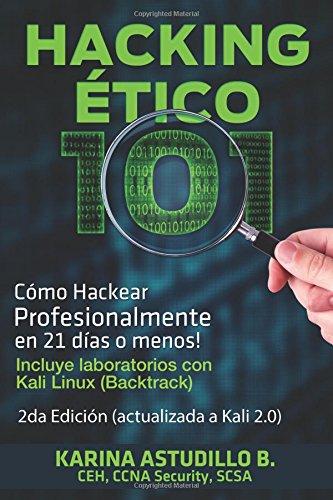 Hacking Etico 101 – Cómo Hackear Profesionalmente En 21 Días O Menos!: 2Da Edición. Revisada Y Actualizada A Kali 2.0.: Volume 1