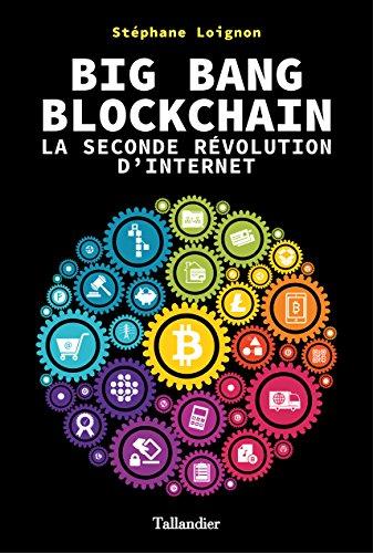 Big Bang Blockchain: La seconde révolution d'internet (French Edition)