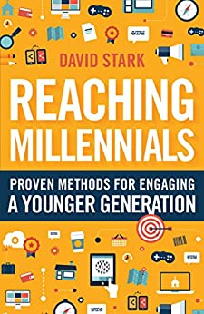 Reaching Millennials: Proven Methods for Engaging a Younger Generation by [Stark, David]