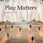Play Matters | Miguel Sicart