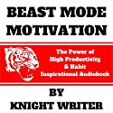 Beast Mode Motivation: The Power of High Productivity & Habit Audiobook by Knight Writer Narrated by Knight Writer