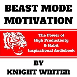 Beast Mode Motivation: The Power of High Productivity & Habit Audiobook