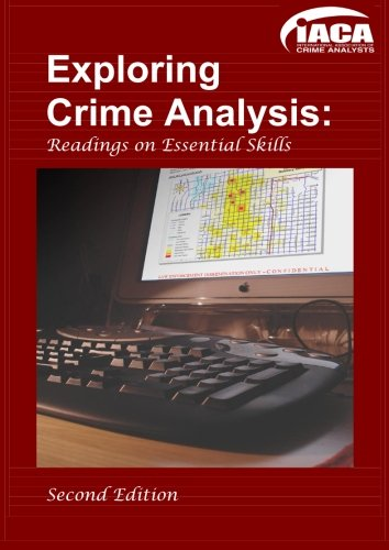 Exploring Crime Analysis: Second Edition