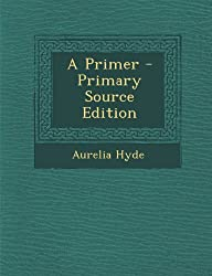 A Primer - Primary Source Edition