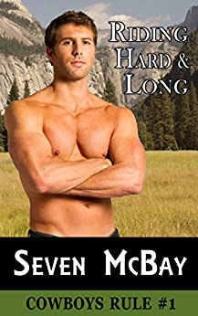 Riding Hard and Long (Cowboys Rule Book 1) by [McBay, Seven]