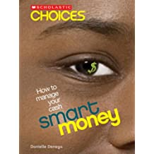 Scholastic Choices: Smart Money: How to Manage Your Cash