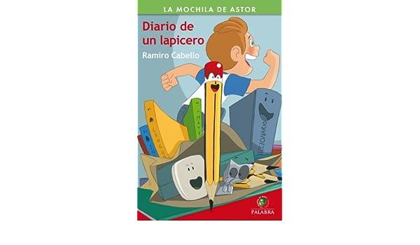 Amazon.com: Diario de un lapicero (Mochila de Astor) (Spanish Edition) eBook: Ramiro Cabello, Pablo Álvarez Rosendo: Kindle Store