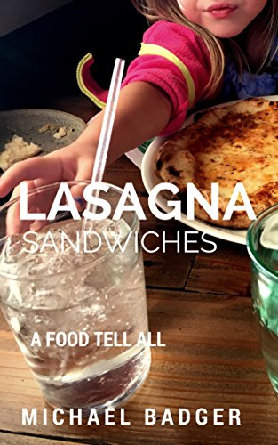 Lasagna Sandwiches: A Food Tell-All by Michael Badger