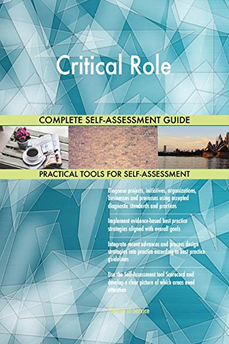 Critical Role All-Inclusive Self-Assessment - More than 660 Success Criteria, Instant Visual Insights, Comprehensive Spreadsheet Dashboard, Auto-Prioritized for Quick Results