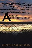 Across the Border, Cheryl Robbins Berg, 1462028993