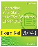 Exam Ref 70-743: Upgrading Your Skills to MCSA: Windows Server 2016