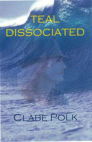 Book: Teal Dissociated by Clabe Polk