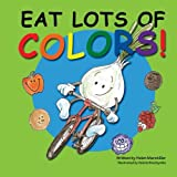 Eat Lots of Colors: A Colorful Look at Healthy Nutrition for Children