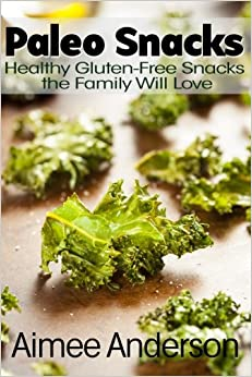 Paleo Snacks: Healthy Gluten-Free Snacks the Family Will Love: Volume 2 (Paleo Recipe Books)