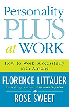 Personality Plus at Work: How to Work Successfully with Anyone by [Littauer, Florence]