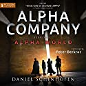 Alpha Company: Alpha World, Book 3 Audiobook by Daniel Schinhofen Narrated by Peter Berkrot