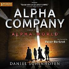 Alpha Company: Alpha World, Book 3 Audiobook by Daniel Schinhofen Narrated by Peter Berkrot
