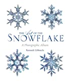 The Art of the Snowflake, Voyageur Press Editors and Kenneth Libbrecht, 076034700X