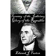 Tyranny of the Judiciary — Glory of the Republic: The Suppression of America's Founding Truths