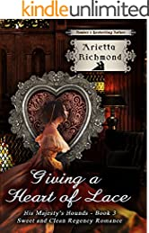 Giving a Heart of Lace: Sweet and Clean Regency Romance (His Majesty's Hounds Book 3)