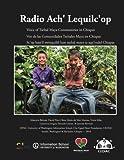 img - for Radio Ach' Lequilc'op: Voice of Tseltal Maya Communities in Chiapas: Voz de las Comunidades Tseltales Maya en Chiapas - Sc op bats il swinquilel lum ... Chiapas (Fotohistorias in Chiapas) (Volume 3) book / textbook / text book