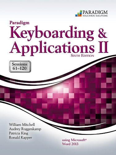 Paradigm Keyboarding and Applications II: Sessions 61-120 Using Microsoft Word 2013: Text and SNAP Online Lab