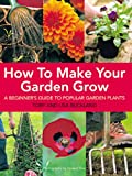How to Make Your Garden Grow, Toby Buckland and Lisa Buckland, 184403058X