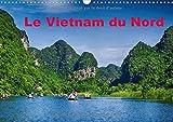Le Vietnam du Nord 2017: Un Voyage a Travers le Vietnam du Nord (Calvendo Places) (French Edition)