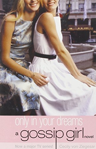 Only in Your Dreams (Gossip Girl) by Von Ziegesar, Cecily (2008) Paperback - APPROVED