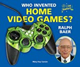 Who Invented Home Video Games? Ralph Baer, Mary Kay Carson, 1464401357