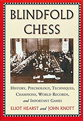 Blindfold Chess: History, Psychology, Techniques, Champions, World Records, and Important Games
