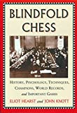 Blindfold Chess: History, Psychology, Techniques, Champions, World Records, And Important Games-Eliot Hearst John Knott