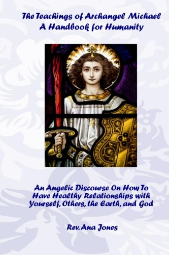 Read Online The Teachings of Archangel Michael:  A Handbook for Humanity: An Angelic Discourse On How To Have Healthy Relationships with Yourself, Others, the Earth, and God pdf epub