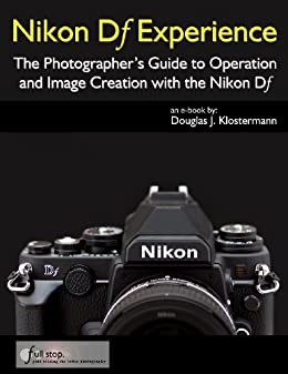 Amazon nikon df experience the photographers guide to nikon df experience the photographers guide to operation and image creation with the nikon df fandeluxe Image collections