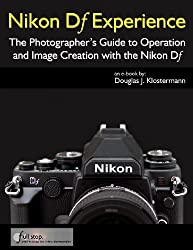 Nikon Df Experience - The Photographer's Guide to Operation and Image Creation with the Nikon Df