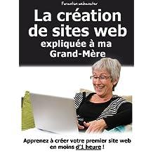 La création de sites web expliquée à ma Grand-Mère (French Edition)