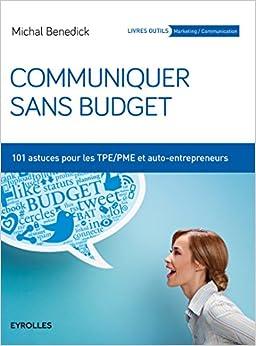 Communiquer sans budget: 101 astuces pour les TPE-PME et auto-entrepreneurs.