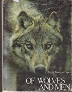 Of Wolves and Men by Barry Holstun Lopez…